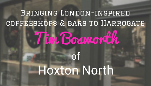 The Career Farm Podcast 63 - Bringing London-inspired coffeeshops & bars to Harrogate - Tim Bosworth Hoxton North