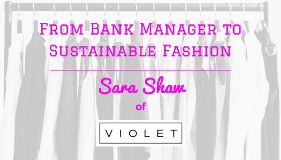 The Career Farm Podcast - From Bank Manager to Sustainable Fashion - with Sara Shaw of Violet